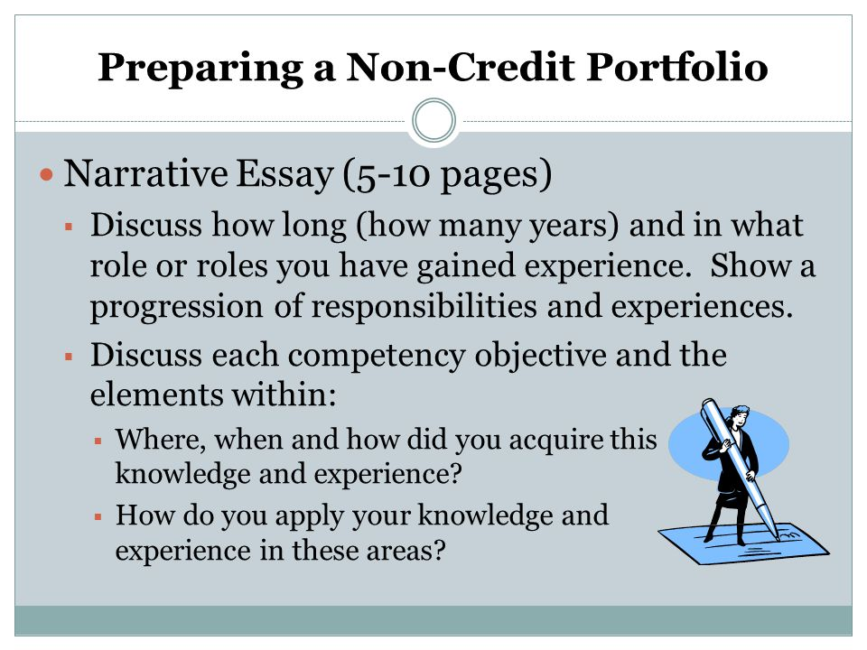 Preparing a Non-Credit Portfolio Narrative Essay (5-10 pages) Discuss how long (how many years) and in what role or roles you have gained experience.
