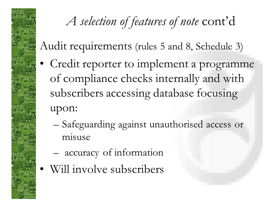A selection of features of note contd Access and correction rights (rules 6 and 7) Free access Details to be flagged as disputed while correction requ