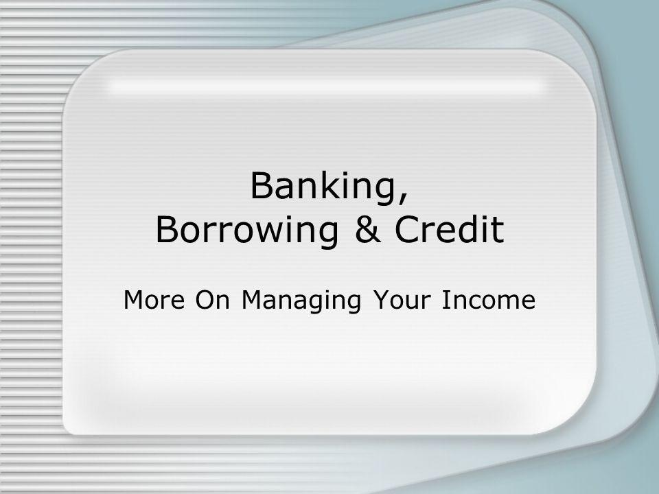 Banking, Borrowing & Credit More On Managing Your Income