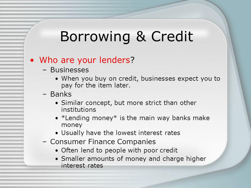 Borrowing & Credit Who are your lenders.