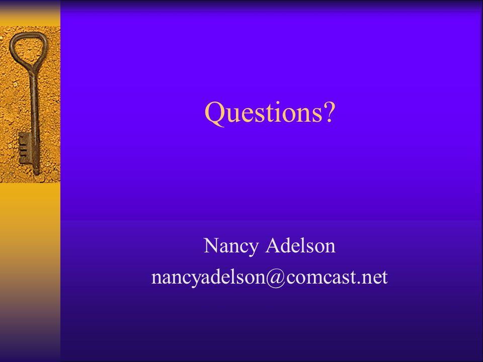 Questions? Nancy Adelson nancyadelson@comcast.net