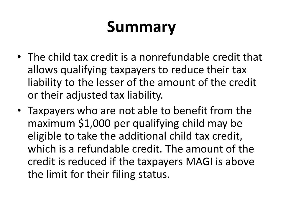 Summary The child tax credit is a nonrefundable credit that allows qualifying taxpayers to reduce their tax liability to the lesser of the amount of the credit or their adjusted tax liability.