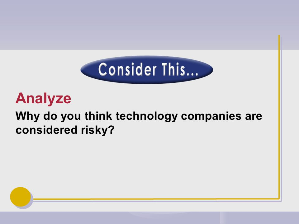 Why do you think technology companies are considered risky Analyze