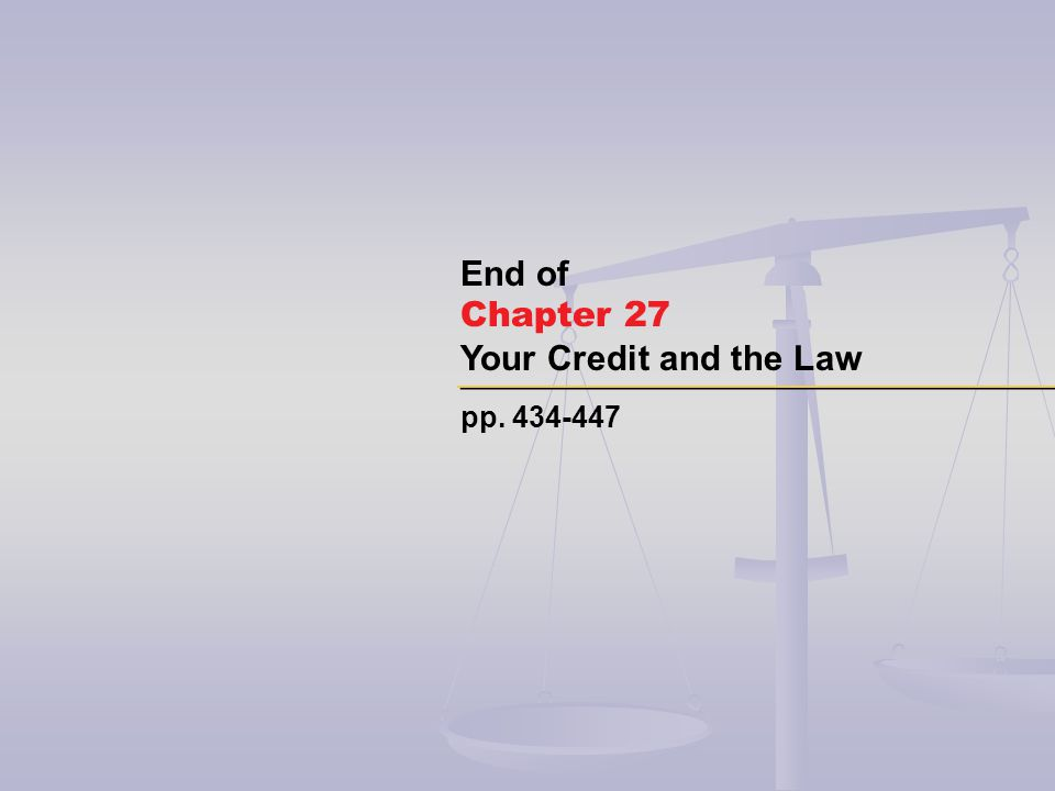 pp. 434-447 End of Chapter 27 Your Credit and the Law