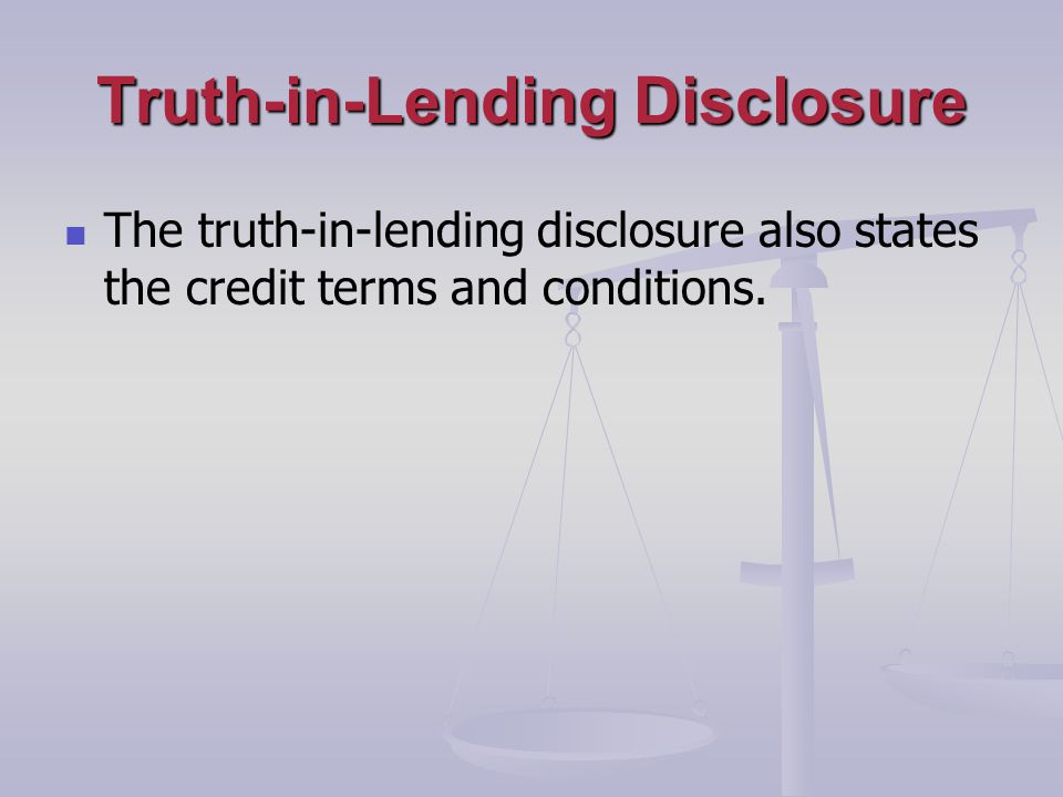 Truth-in-Lending Disclosure The truth-in-lending disclosure also states the credit terms and conditions.