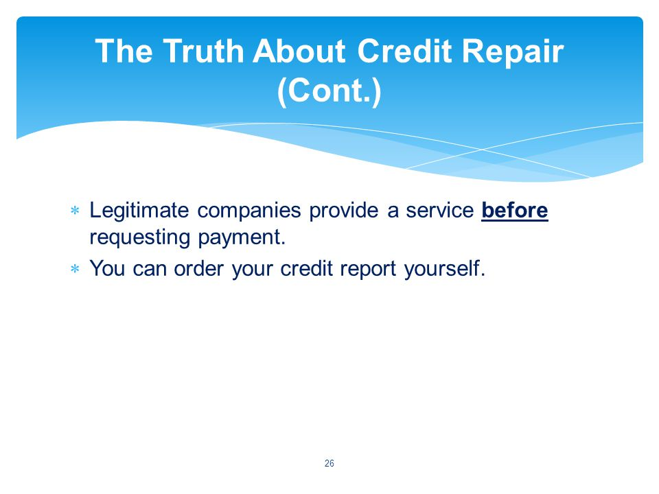 Legitimate companies provide a service before requesting payment.