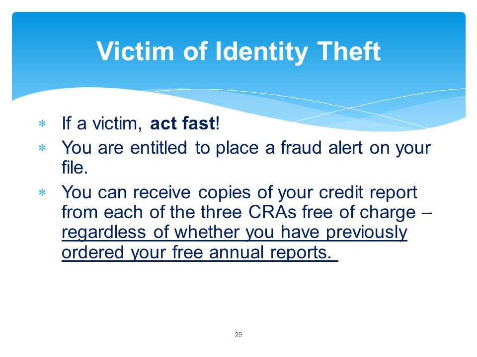 If a victim, act fast. You are entitled to place a fraud alert on your file.