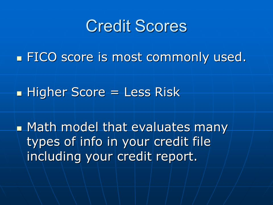 Credit Scores FICO score is most commonly used. FICO score is most commonly used.