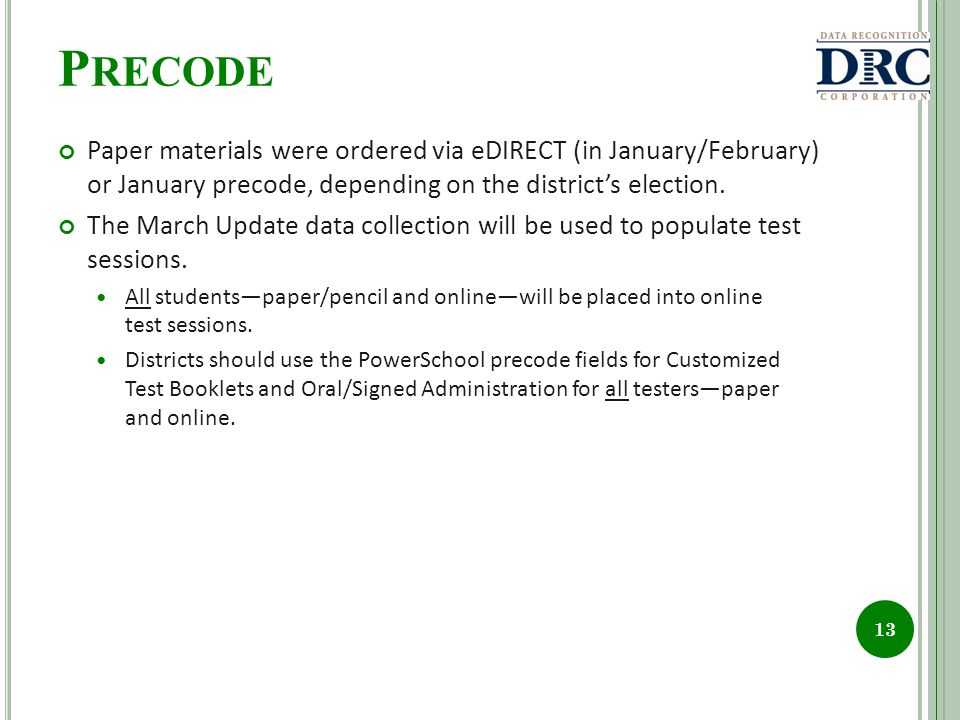 P RECODE Paper materials were ordered via eDIRECT (in January/February) or January precode, depending on the districts election.