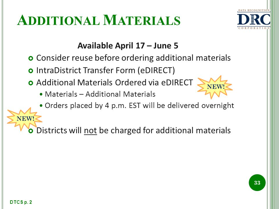 A DDITIONAL M ATERIALS Available April 17 – June 5 Consider reuse before ordering additional materials IntraDistrict Transfer Form (eDIRECT) Additional Materials Ordered via eDIRECT Materials – Additional Materials Orders placed by 4 p.m.