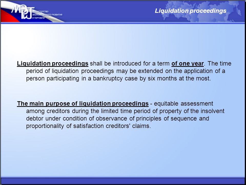 Liquidation proceedings shall be introduced for a term of one year. The time period of liquidation proceedings may be extended on the application of a