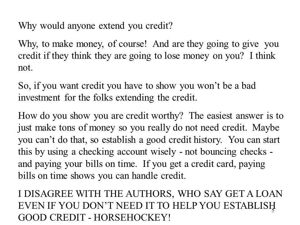5 Why would anyone extend you credit? Why, to make money, of course! And are they going to give you credit if they think they are going to lose money