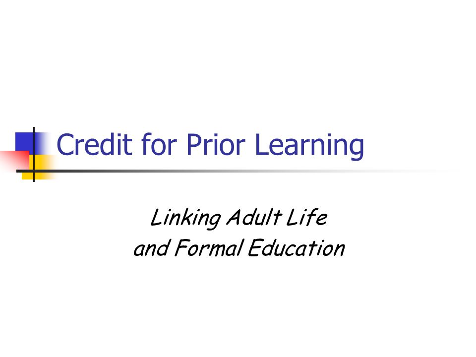 Credit for Prior Learning Linking Adult Life and Formal Education