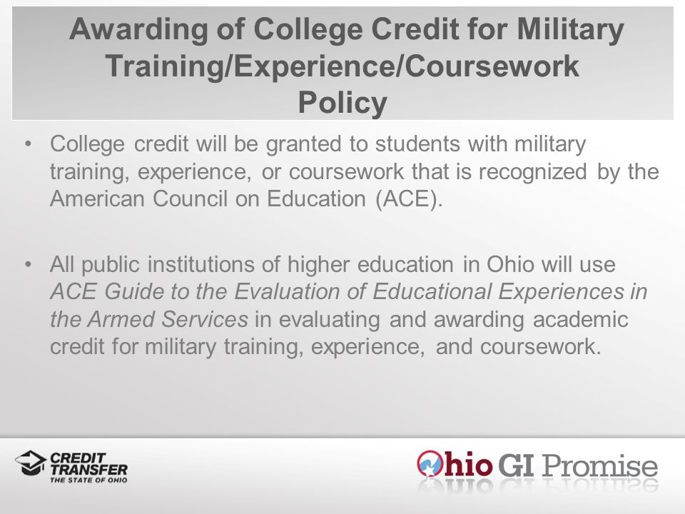 College credit will be granted to students with military training, experience, or coursework that is recognized by the American Council on Education (ACE).