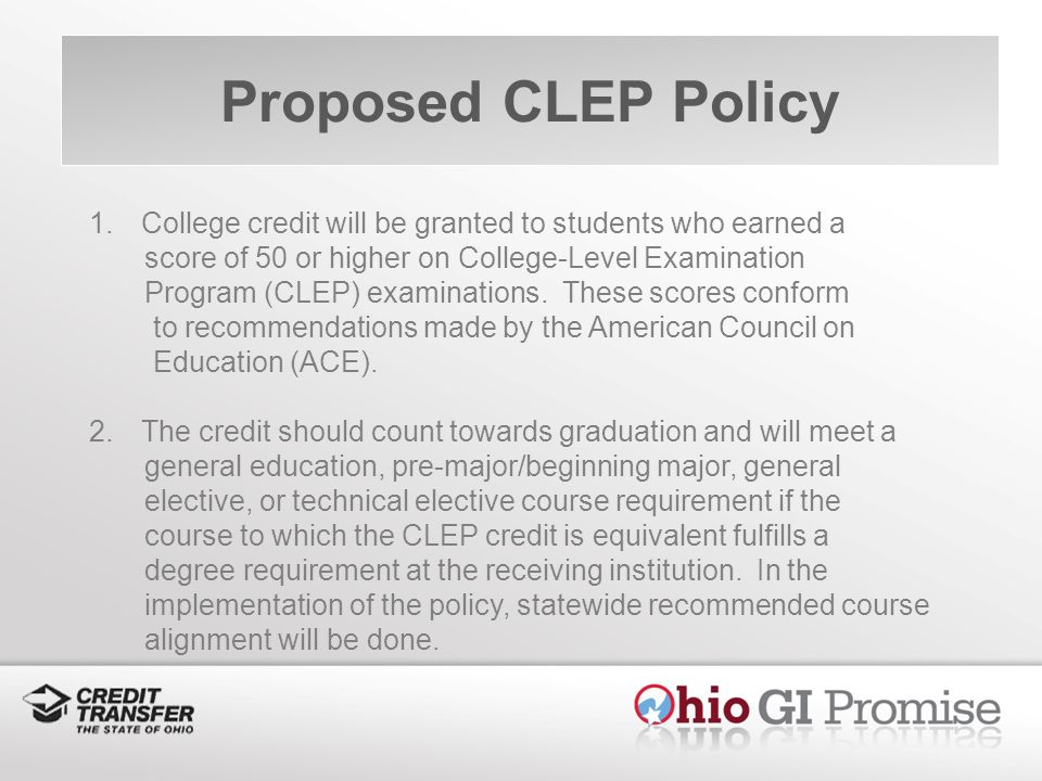 Proposed CLEP Policy 1.College credit will be granted to students who earned a score of 50 or higher on College-Level Examination Program (CLEP) examinations.