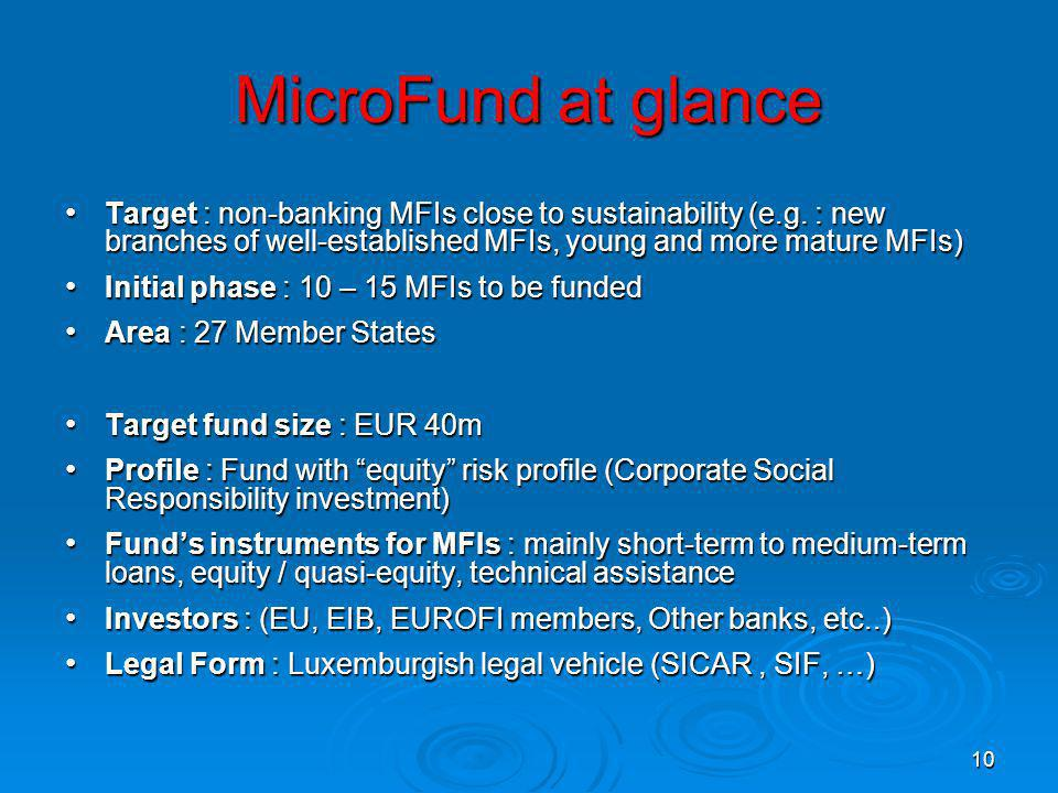 10 MicroFund at glance Target : non-banking MFIs close to sustainability (e.g.