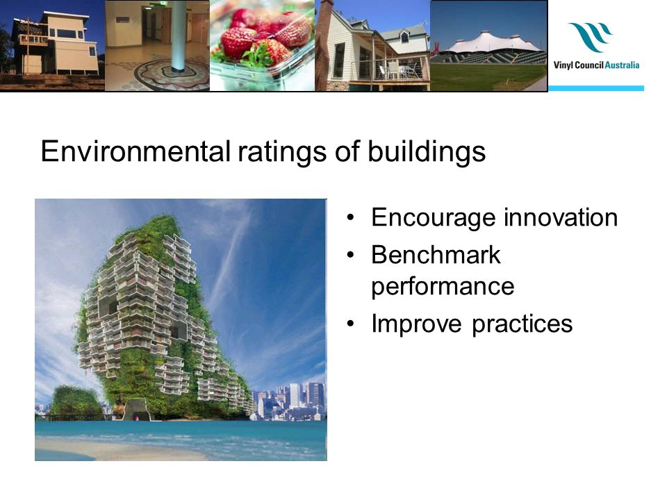Environmental ratings of buildings Encourage innovation Benchmark performance Improve practices
