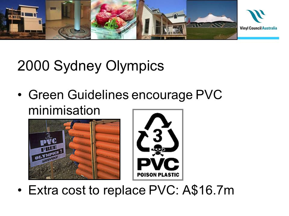 2000 Sydney Olympics Green Guidelines encourage PVC minimisation Extra cost to replace PVC: A$16.7m