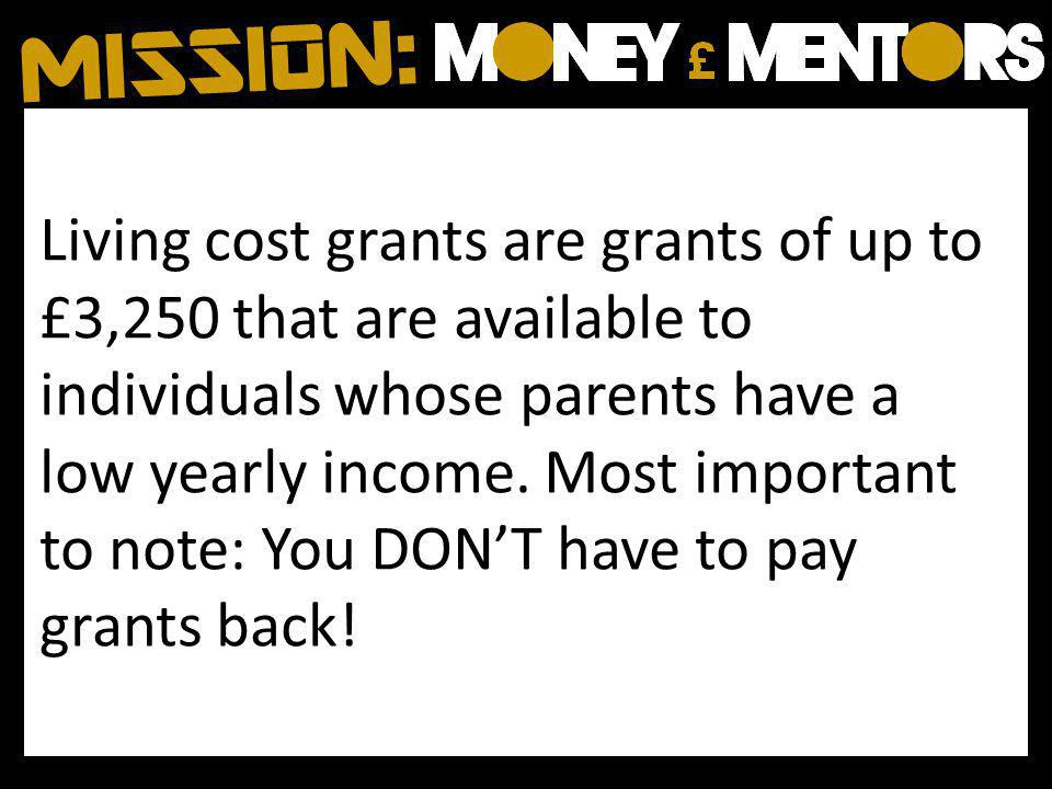 Living cost grants are grants of up to £3,250 that are available to individuals whose parents have a low yearly income.