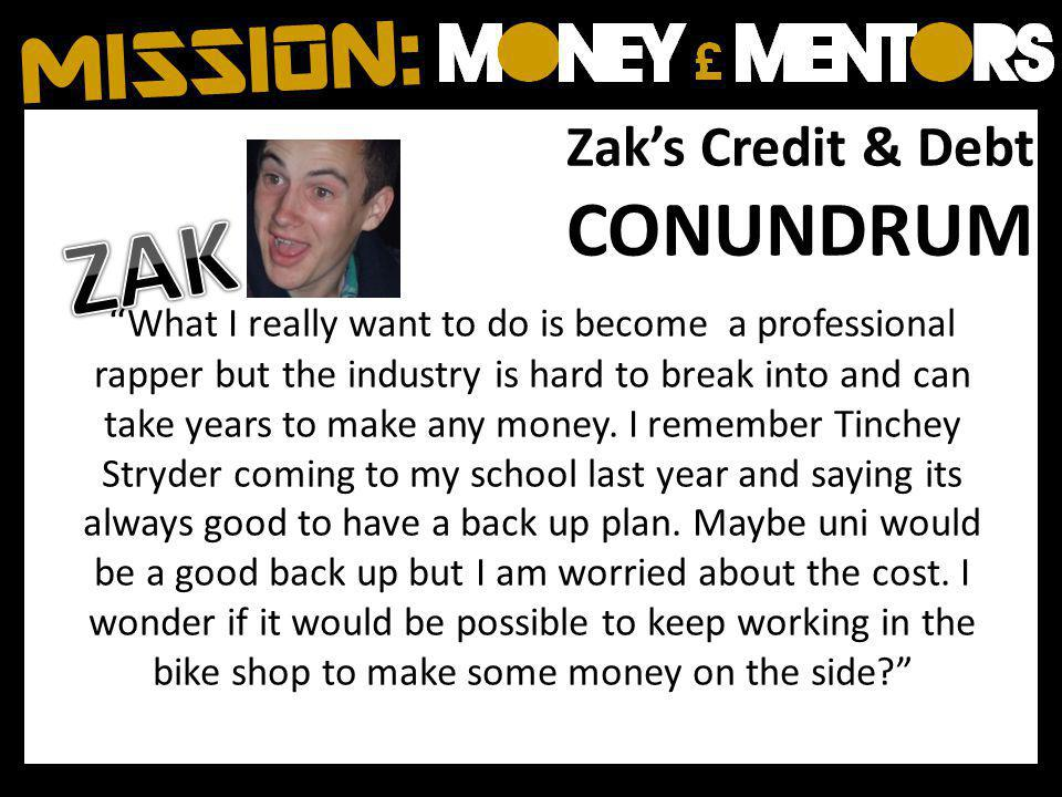 Zaks Credit & Debt CONUNDRUM What I really want to do is become a professional rapper but the industry is hard to break into and can take years to make any money.