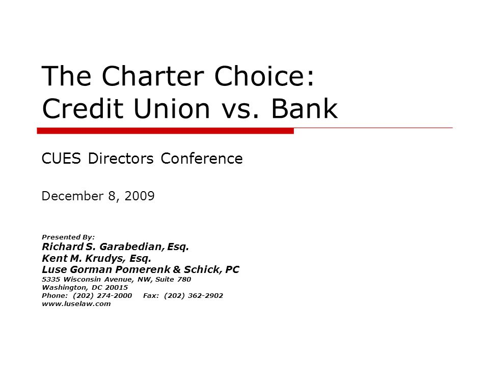 The Charter Choice: Credit Union vs. Bank Presented By: Richard S.