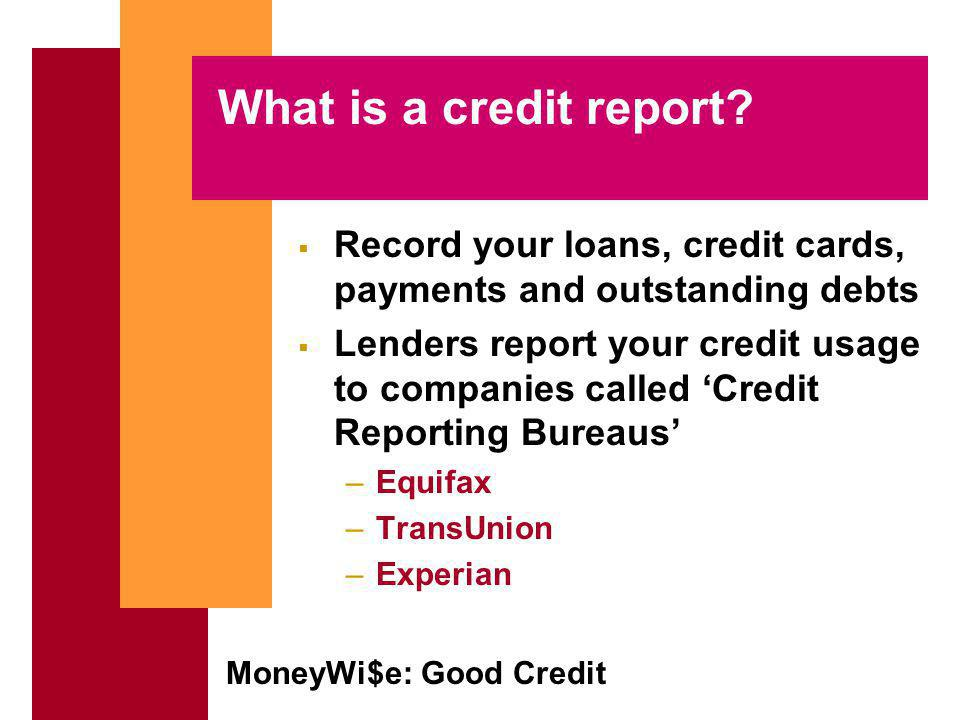MoneyWi$e: Good Credit What is a credit report.
