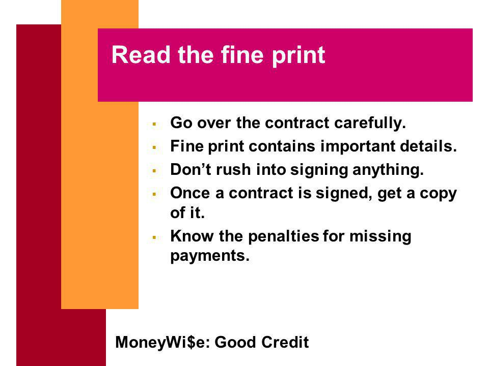 MoneyWi$e: Good Credit Read the fine print Go over the contract carefully.
