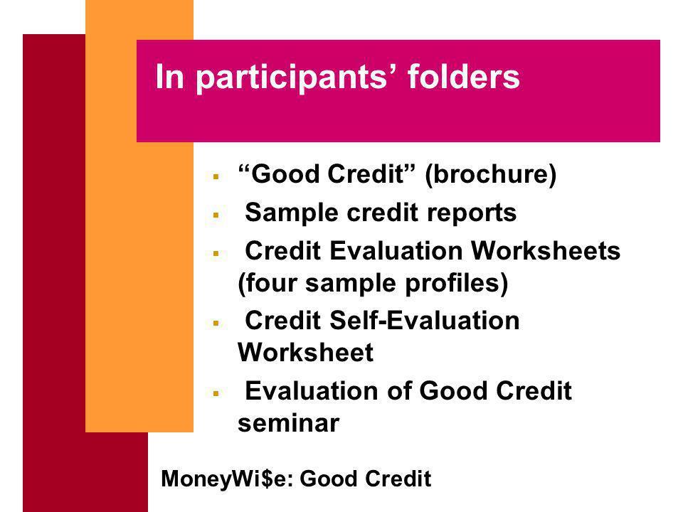 MoneyWi$e: Good Credit Credit evaluation activity Break into smaller groups.