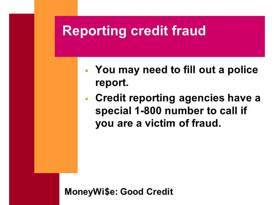 MoneyWi$e: Good Credit Reporting credit fraud You may need to fill out a police report.