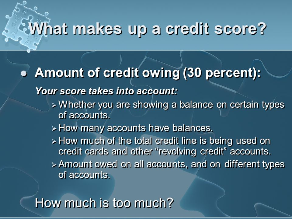 What makes up a credit score? Payment History Tips for Raising your Score Pay your bills on time. If you have missed payments, get current and stay cu