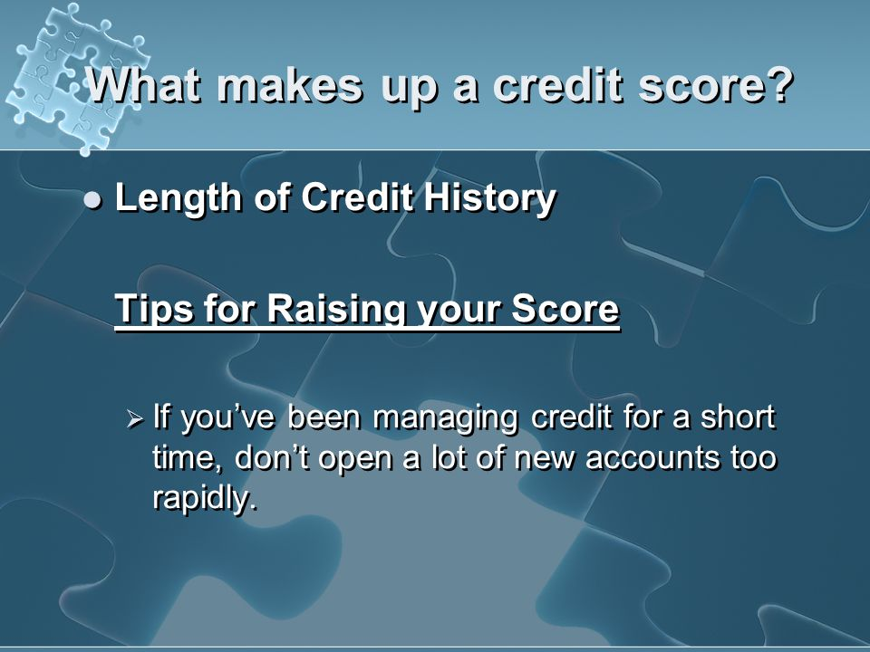 What makes up a credit score? Length of Credit History (15 percent) Time since accounts were opened Time since last account activity How established i