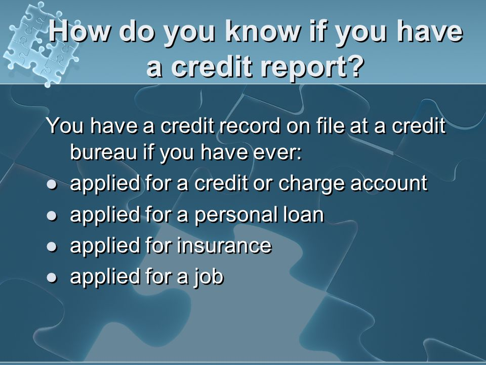 The basics: What is a credit report? Your credit payment history is recorded in a file or report. These files or reports are maintained and sold by