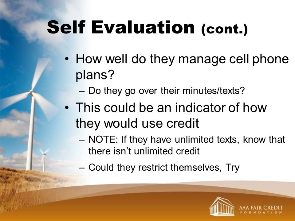 Self Evaluation (cont.) How well do they manage cell phone plans? –Do they go over their minutes/texts? This could be an indicator of how they would u