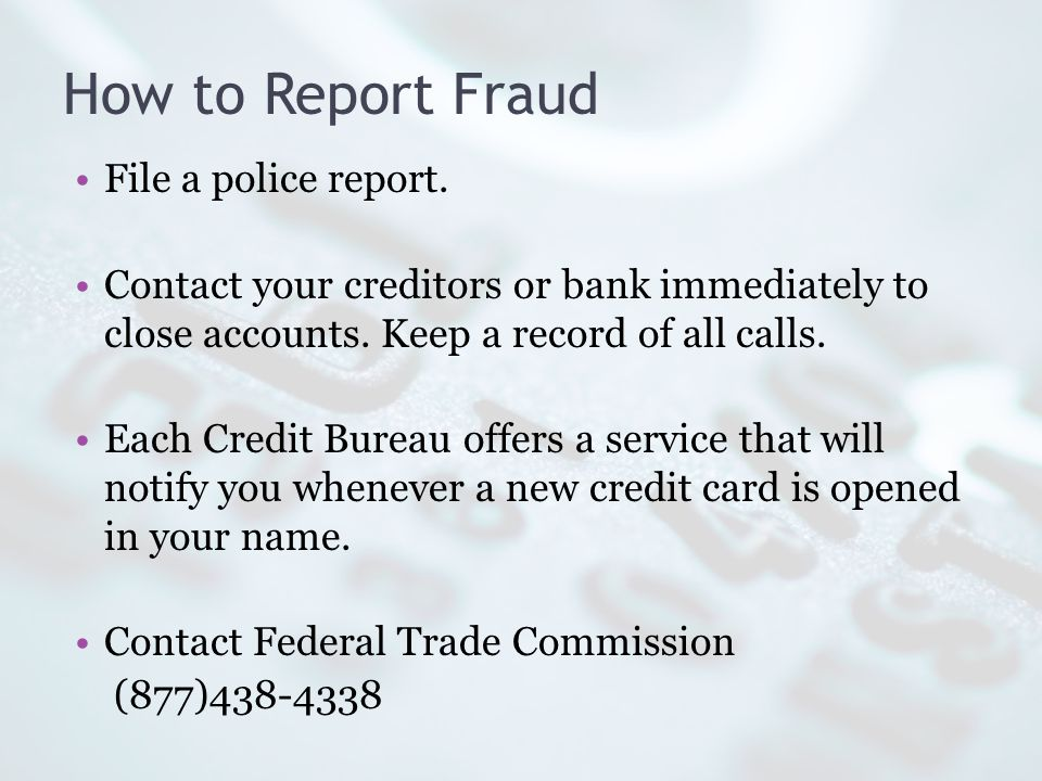How to Report Fraud File a police report.