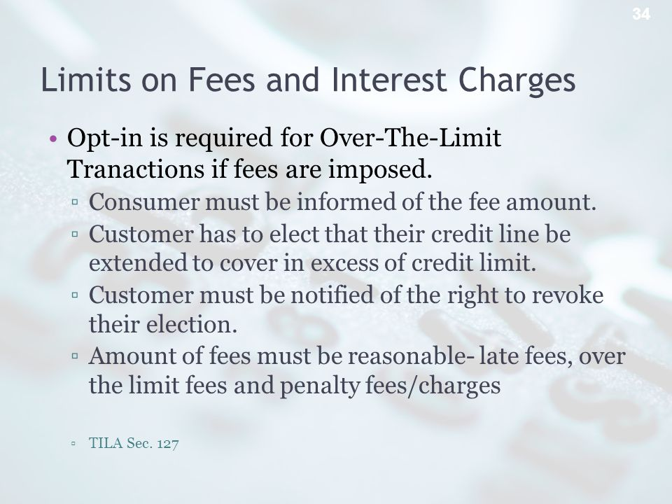 Limits on Fees and Interest Charges Opt-in is required for Over-The-Limit Tranactions if fees are imposed.
