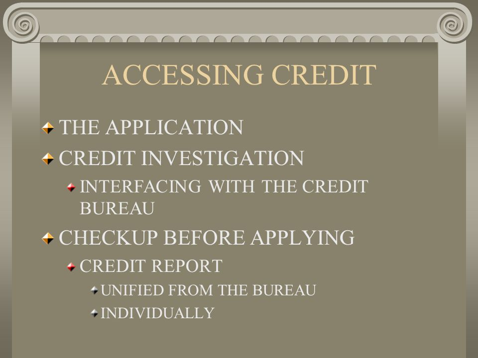 ACCESSING CREDIT THE APPLICATION CREDIT INVESTIGATION INTERFACING WITH THE CREDIT BUREAU CHECKUP BEFORE APPLYING CREDIT REPORT UNIFIED FROM THE BUREAU