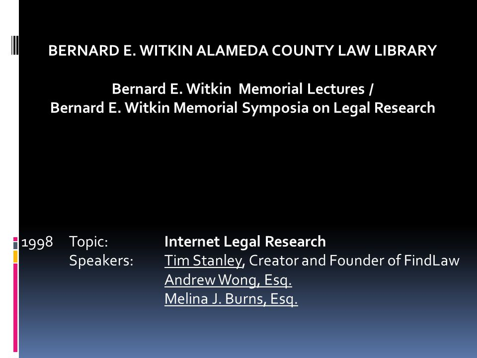 BERNARD E. WITKIN ALAMEDA COUNTY LAW LIBRARY Bernard E. Witkin Memorial Lectures / Bernard E. Witkin Memorial Symposia on Legal Research 1998Topic:Int