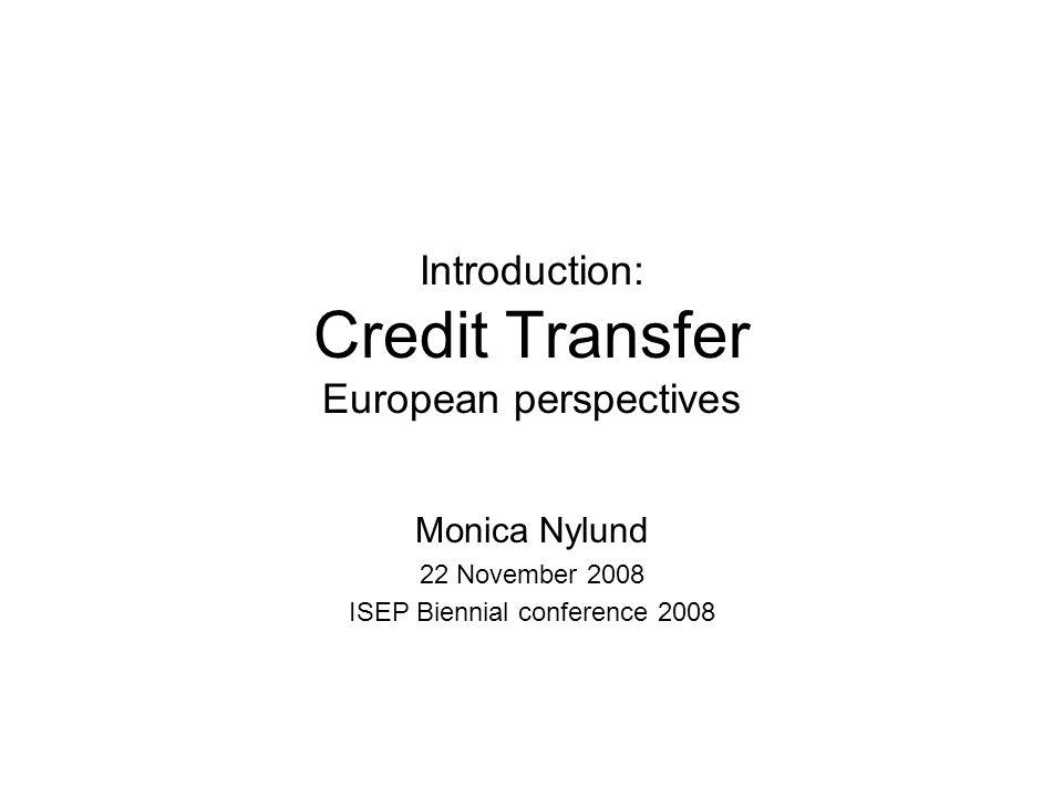 Introduction: Credit Transfer European perspectives Monica Nylund 22 November 2008 ISEP Biennial conference 2008