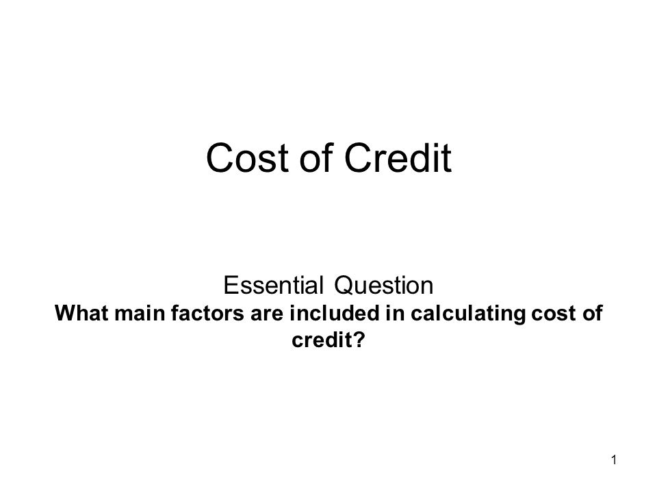 Cost of Credit continued Using someone elses money has a cost.