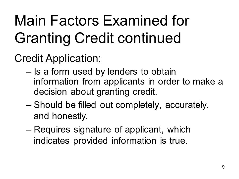Main Factors Examined for Granting Credit continued Credit data make up the information that applicants provide on credit applications.