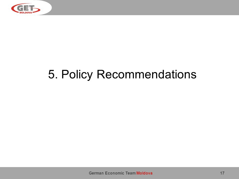 German Economic Team Moldova 17 5. Policy Recommendations