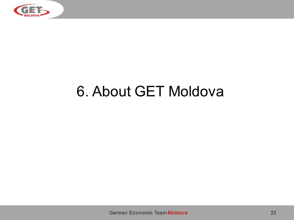 German Economic Team Moldova 22 6. About GET Moldova
