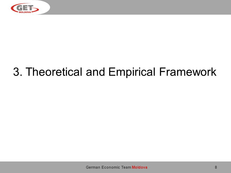 German Economic Team Moldova 8 3. Theoretical and Empirical Framework