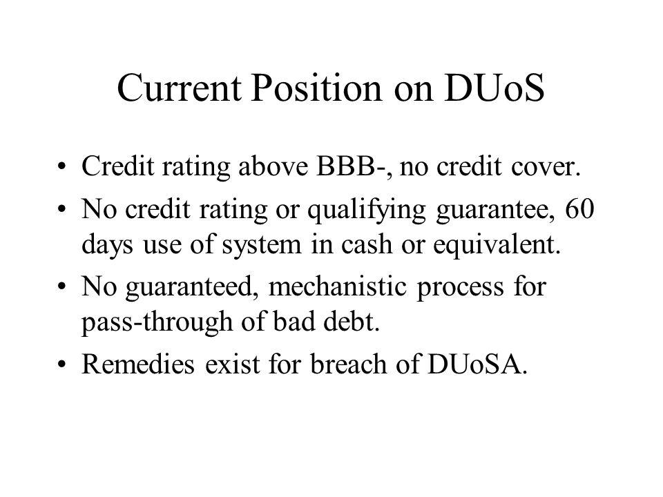 Current Position on DUoS Credit rating above BBB-, no credit cover.