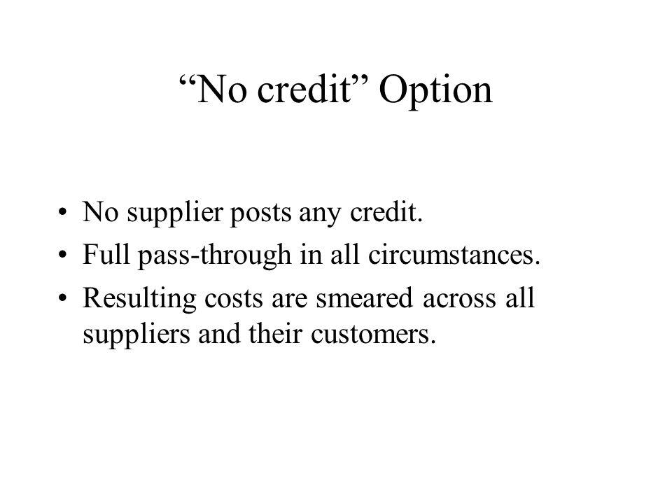 No credit Option No supplier posts any credit. Full pass-through in all circumstances.