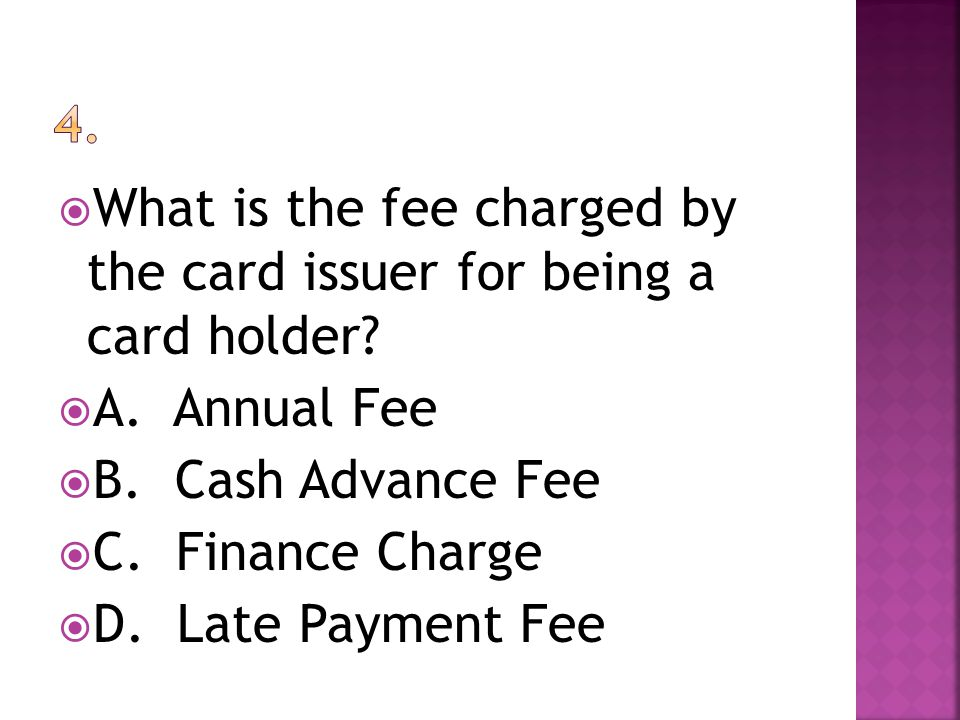 What is the fee charged by the card issuer for being a card holder.