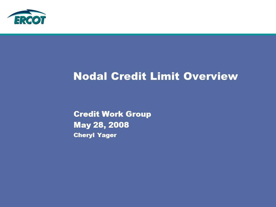 Nodal Credit Limit Overview Credit Work Group May 28, 2008 Cheryl Yager