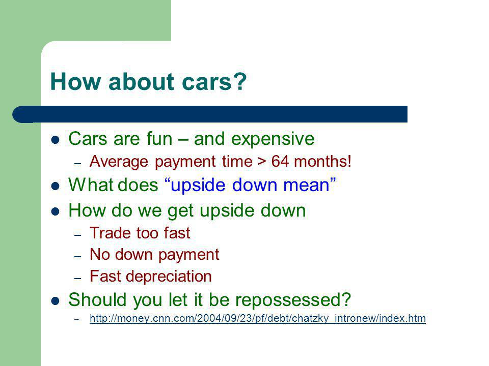 Second level How about cars.Cars are fun – and expensive – Average payment time > 64 months.