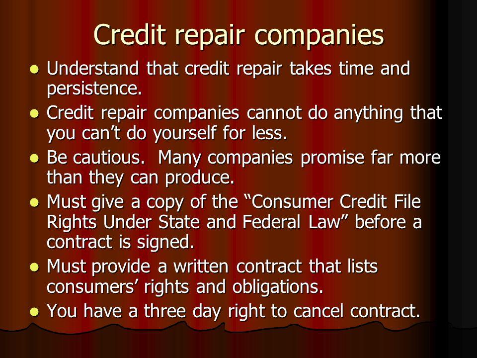 Credit repair companies Understand that credit repair takes time and persistence. Understand that credit repair takes time and persistence. Credit rep