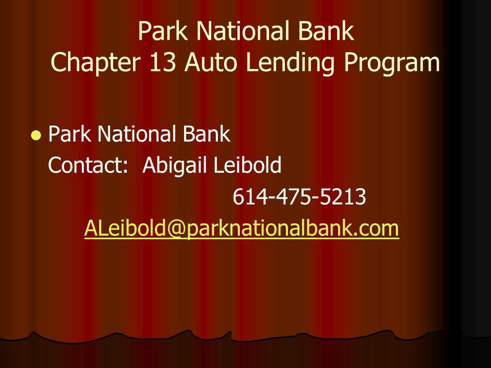 Park National Bank Chapter 13 Auto Lending Program Park National Bank Contact: Abigail Leibold 614-475-5213 ALeibold@parknationalbank.com